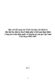 Báo cáo bổ sung của NGO cho báo cáo ñịnh kỳ lần thứ ba, thứ tư của Chính phủ về kết quả thực hiện Công ước Liên Hợp quốc về Quyền trẻ em tại Việt Nam Giai ñoạn 2002-2007
